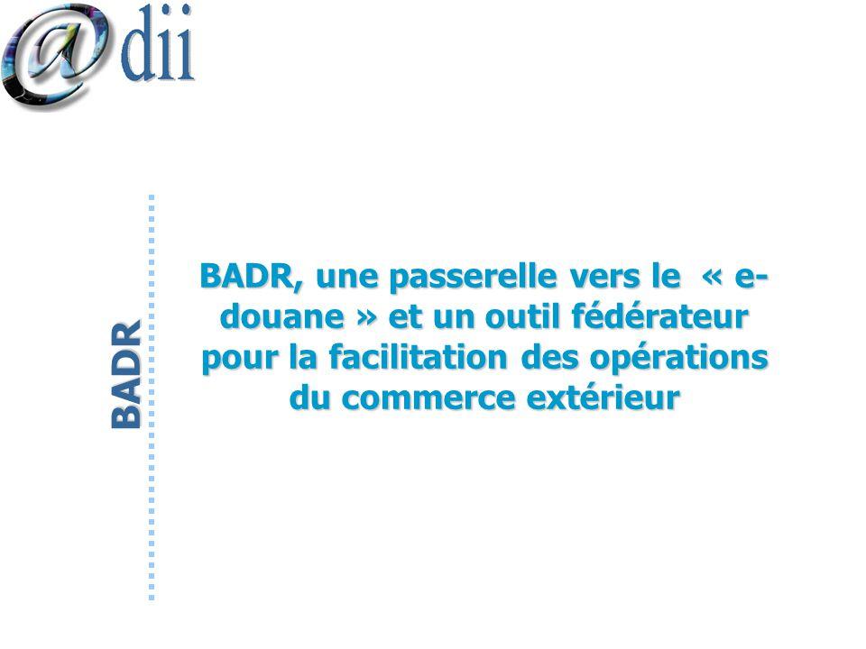 BADR BADR, une passerelle vers le « e- douane » et un outil fédérateur pour la facilitation des opérations du commerce extérieur