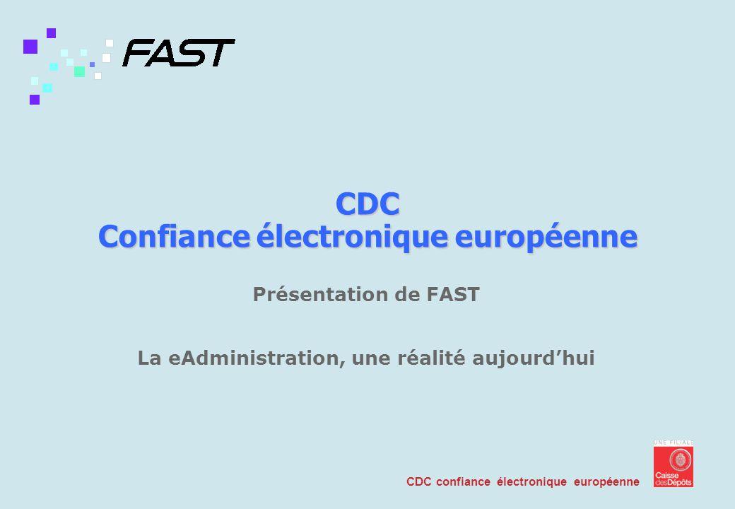 CDC confiance électronique européenne CDC Confiance électronique européenne Présentation de FAST La eAdministration, une réalité aujourdhui