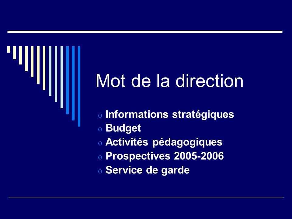 Mot de la direction o Informations stratégiques o Budget o Activités pédagogiques o Prospectives 2005-2006 o Service de garde