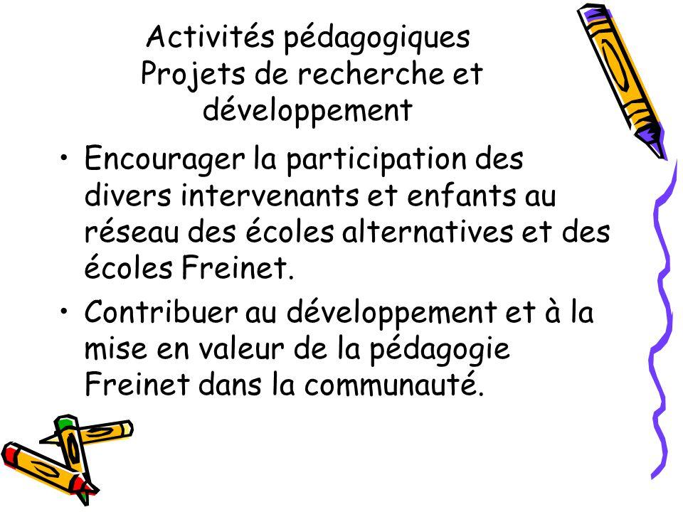 Activités pédagogiques Projets de recherche et développement Encourager la participation des divers intervenants et enfants au réseau des écoles alternatives et des écoles Freinet.