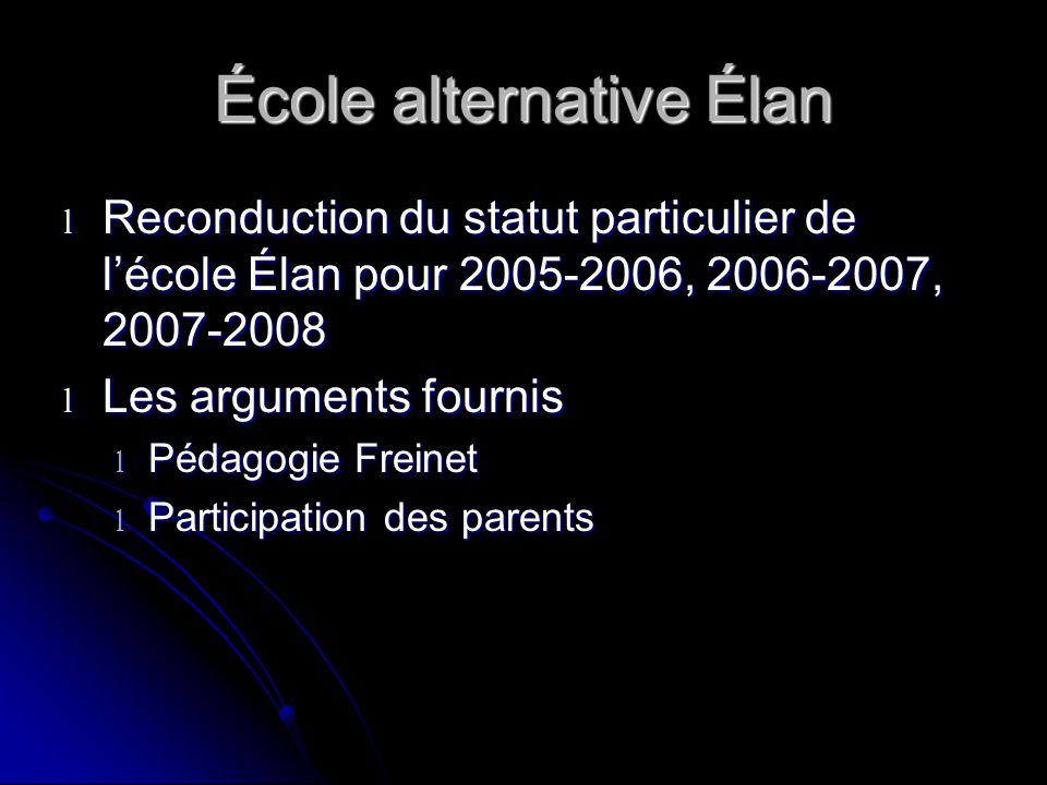 École alternative Élan l Reconduction du statut particulier de lécole Élan pour 2005-2006, 2006-2007, 2007-2008 l Les arguments fournis l Pédagogie Freinet l Participation des parents