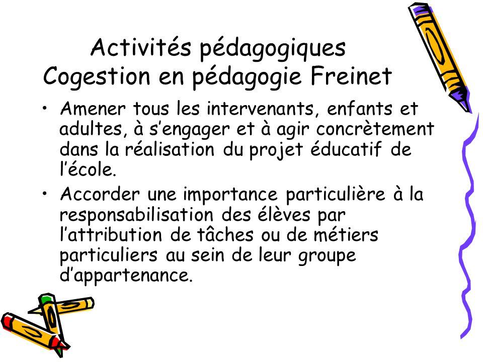 Activités pédagogiques Cogestion en pédagogie Freinet Amener tous les intervenants, enfants et adultes, à sengager et à agir concrètement dans la réalisation du projet éducatif de lécole.