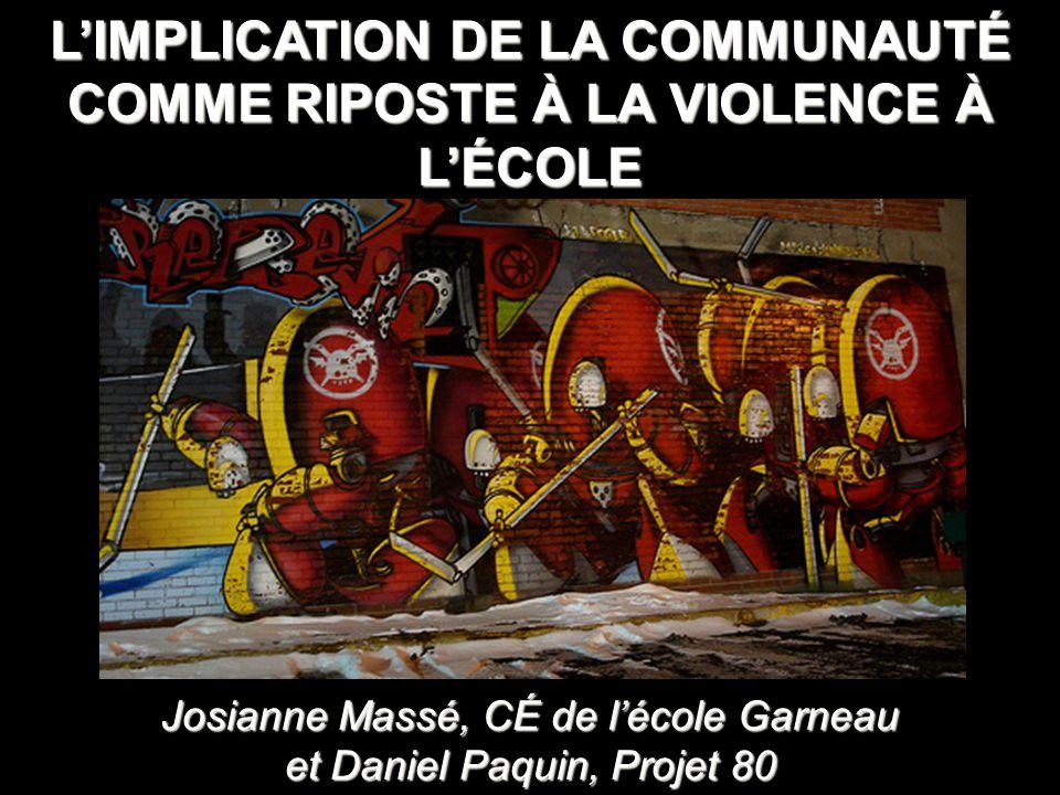 LIMPLICATION DE LA COMMUNAUTÉ COMME RIPOSTE À LA VIOLENCE À LÉCOLE Josianne Massé, CÉ de lécole Garneau et Daniel Paquin, Projet 80