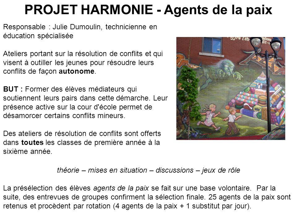 PROJET HARMONIE - Agents de la paix Responsable : Julie Dumoulin, technicienne en éducation spécialisée Ateliers portant sur la résolution de conflits