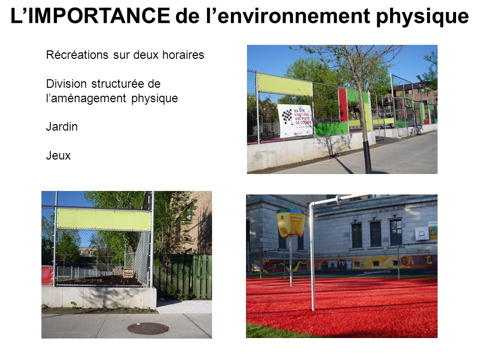 LIMPORTANCE de lenvironnement physique Récréations sur deux horaires Division structurée de laménagement physique Jardin Jeux