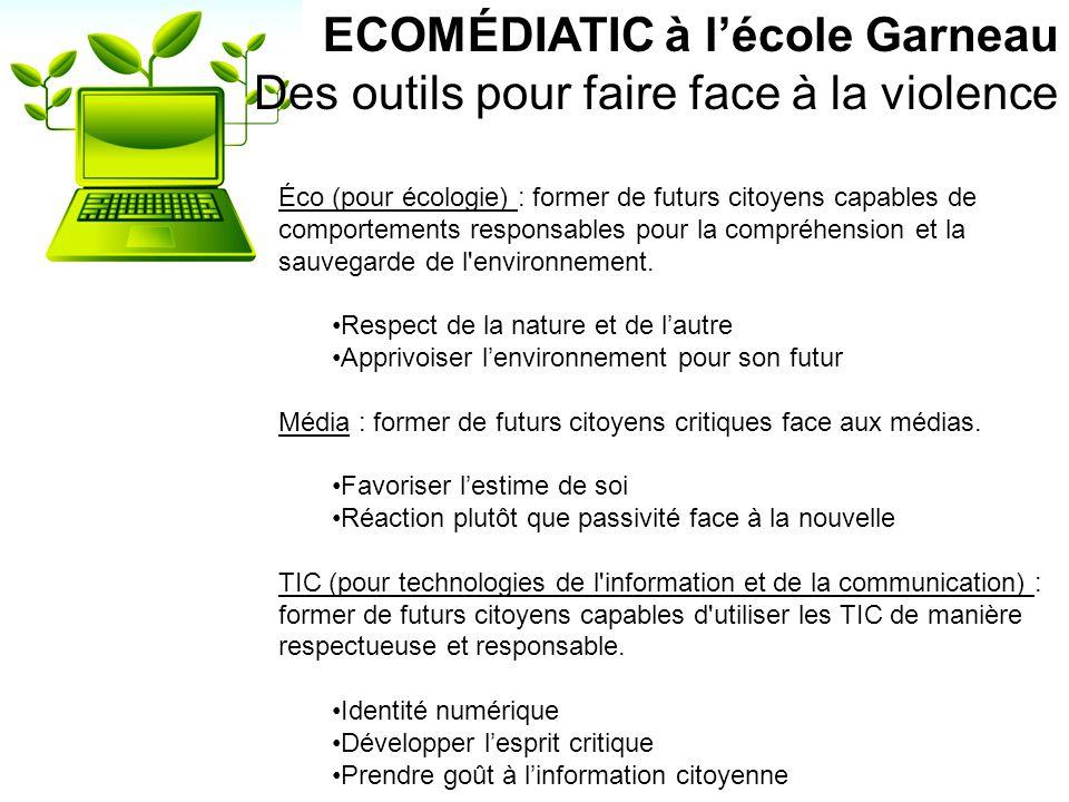 ECOMÉDIATIC à lécole Garneau Des outils pour faire face à la violence Éco (pour écologie) : former de futurs citoyens capables de comportements responsables pour la compréhension et la sauvegarde de l environnement.