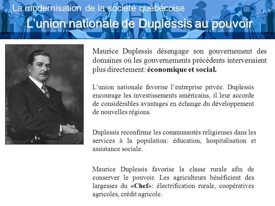 Lunion nationale de Duplessis au pouvoir La modernisation de la société québécoise Lunion nationale favorise lentreprise privée.