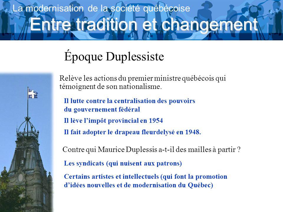 Entre tradition et changement La modernisation de la société québécoise Époque Duplessiste Contre qui Maurice Duplessis a-t-il des mailles à partir .