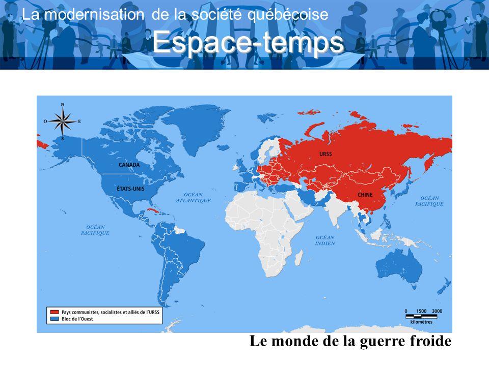Espace-temps La modernisation de la société québécoise Le monde de la guerre froide