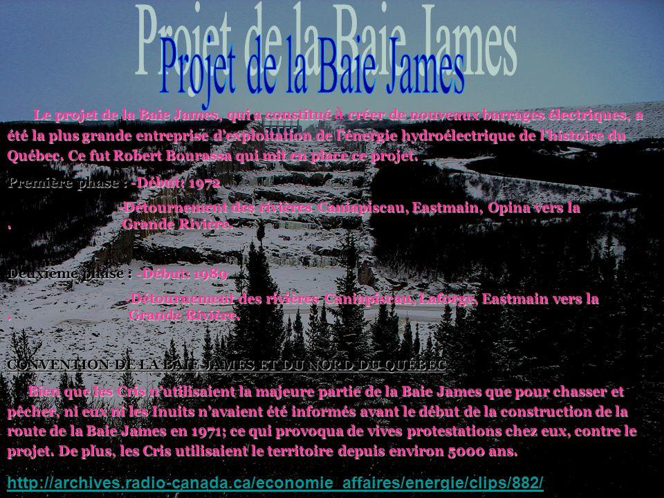 Le projet de la Baie James, qui a constitué créer de nouveaux barrages électriques, a été la plus grande entreprise dexploitation de lénergie hydroélectrique de lhistoire du Québec.