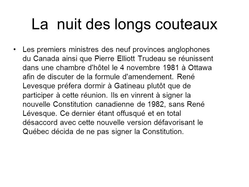 La nuit des longs couteaux Les premiers ministres des neuf provinces anglophones du Canada ainsi que Pierre Elliott Trudeau se réunissent dans une chambre d hôtel le 4 novembre 1981 à Ottawa afin de discuter de la formule d amendement.