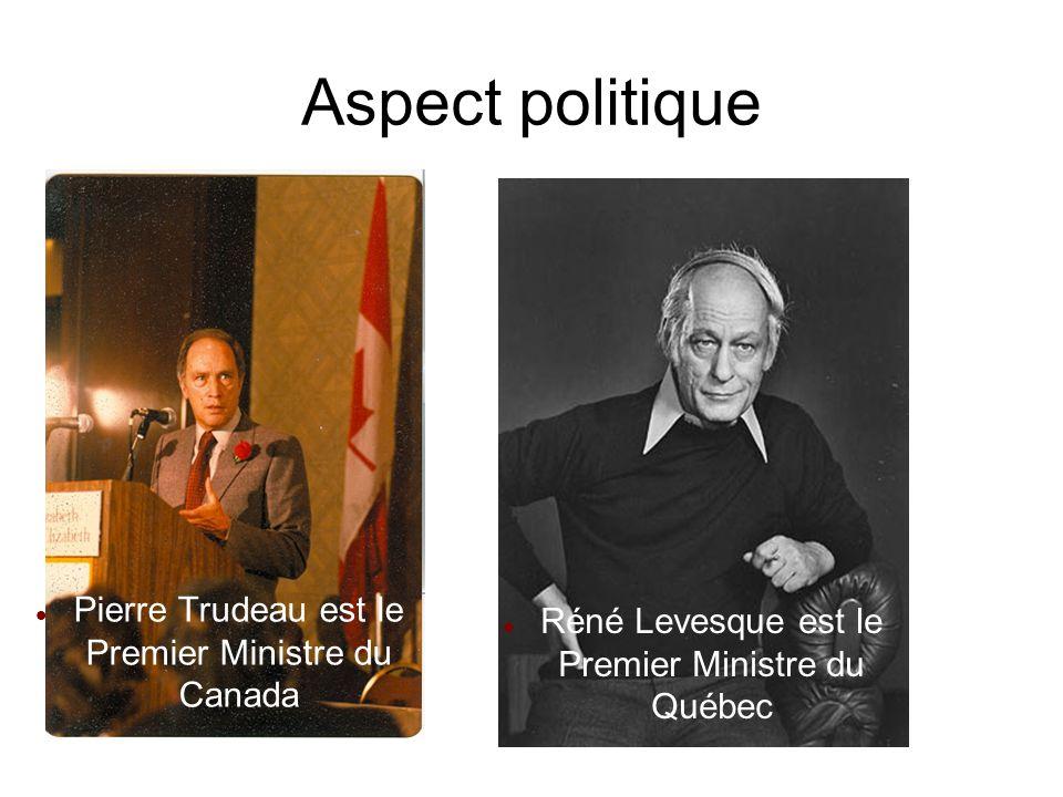 Aspect politique Pierre Trudeau est le Premier Ministre du Canada Réné Levesque est le Premier Ministre du Québec