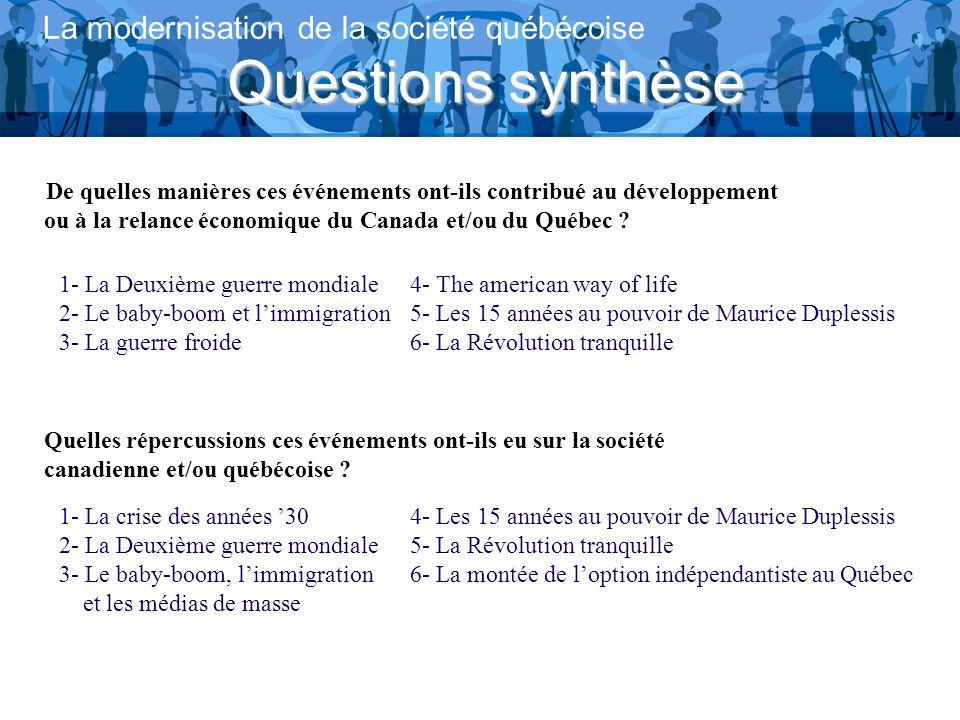 Questions synthèse La modernisation de la société québécoise De quelles manières ces événements ont-ils contribué au développement ou à la relance économique du Canada et/ou du Québec .