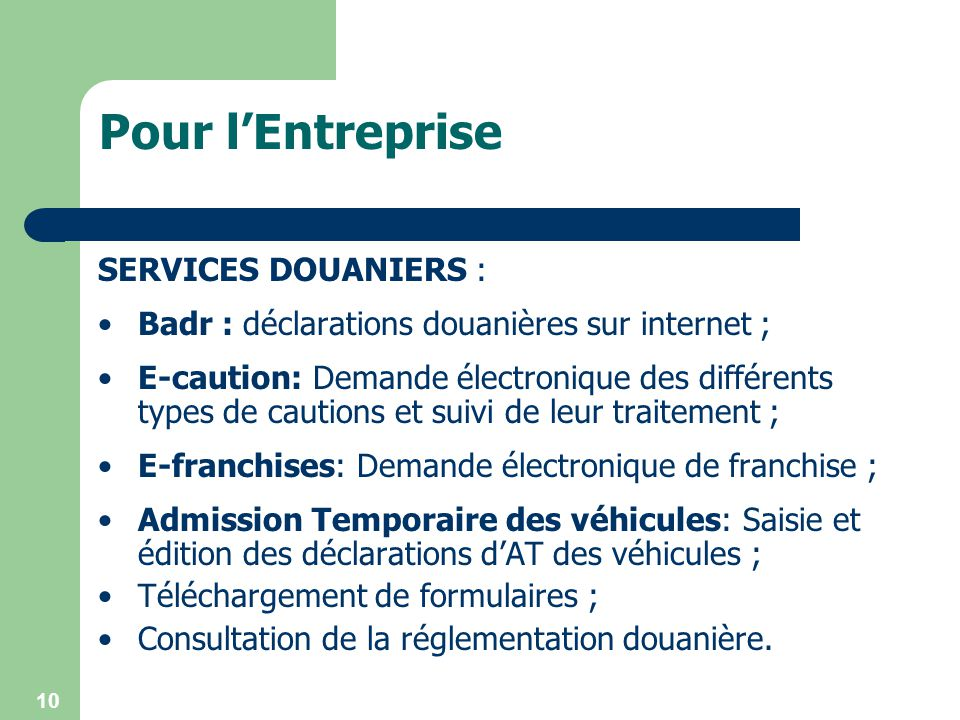 10 SERVICES DOUANIERS : Badr : déclarations douanières sur internet ; E-caution: Demande électronique des différents types de cautions et suivi de leu