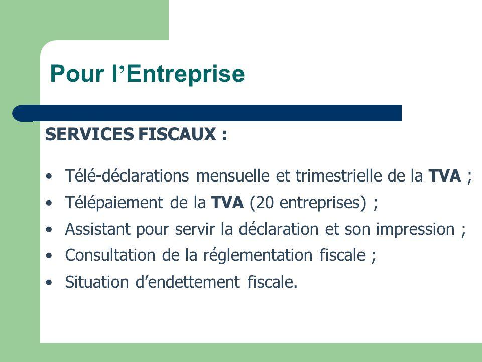 12 SERVICES FISCAUX : Télé-déclarations mensuelle et trimestrielle de la TVA ; Télépaiement de la TVA (20 entreprises) ; Assistant pour servir la décl