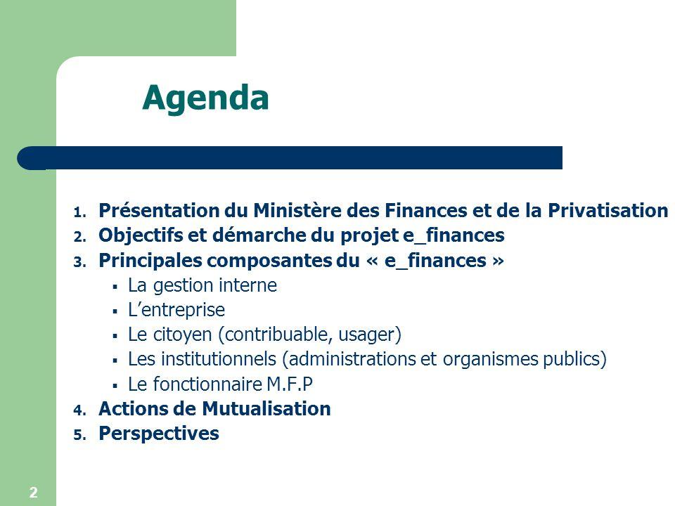 2 Agenda 1. Présentation du Ministère des Finances et de la Privatisation 2. Objectifs et démarche du projet e_finances 3. Principales composantes du