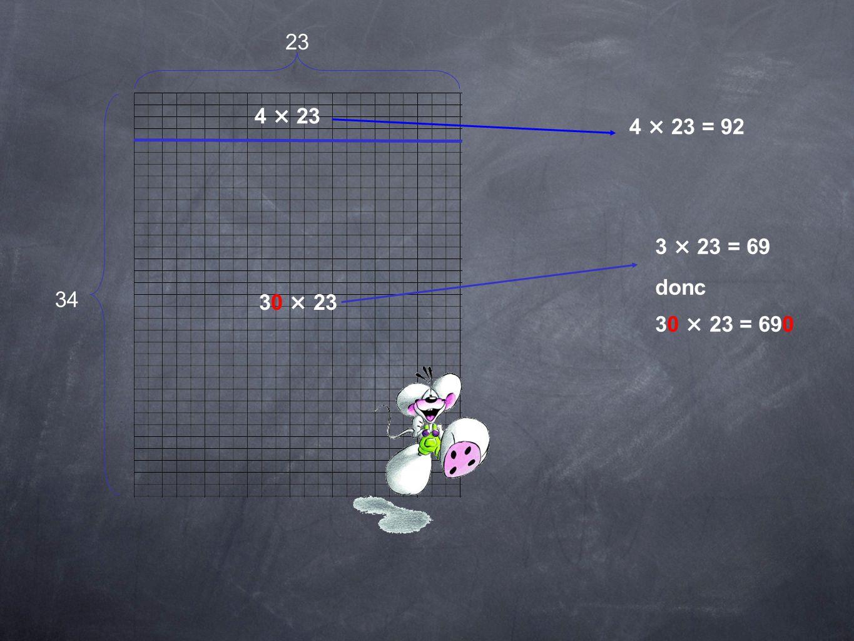 Disposition habituelle des calculs : 23 34 4 3030 4 × 23 30 × 23 2 3 × 3 4 9 2 6 9 0 7 8 2