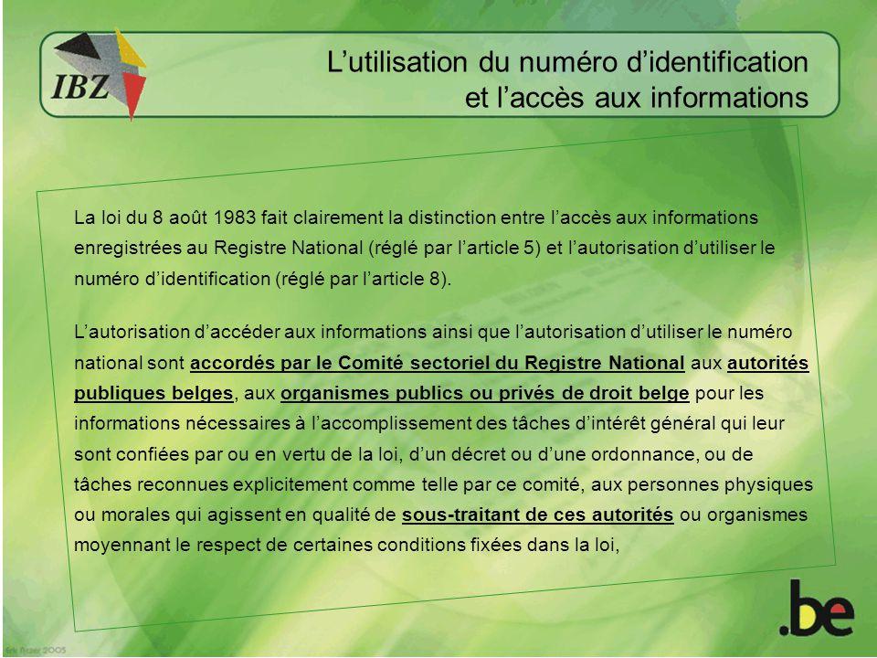 La loi du 8 août 1983 fait clairement la distinction entre laccès aux informations enregistrées au Registre National (réglé par larticle 5) et lautorisation dutiliser le numéro didentification (réglé par larticle 8).