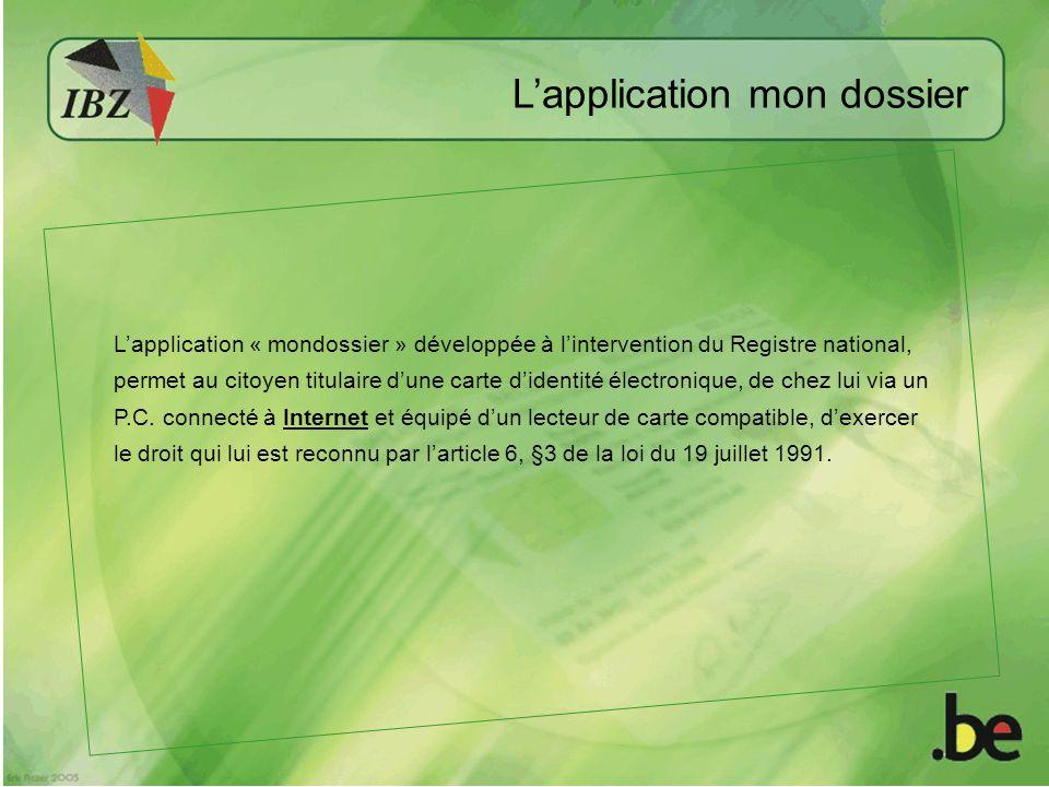 Lapplication mon dossier Lapplication « mondossier » développée à lintervention du Registre national, permet au citoyen titulaire dune carte didentité électronique, de chez lui via un P.C.