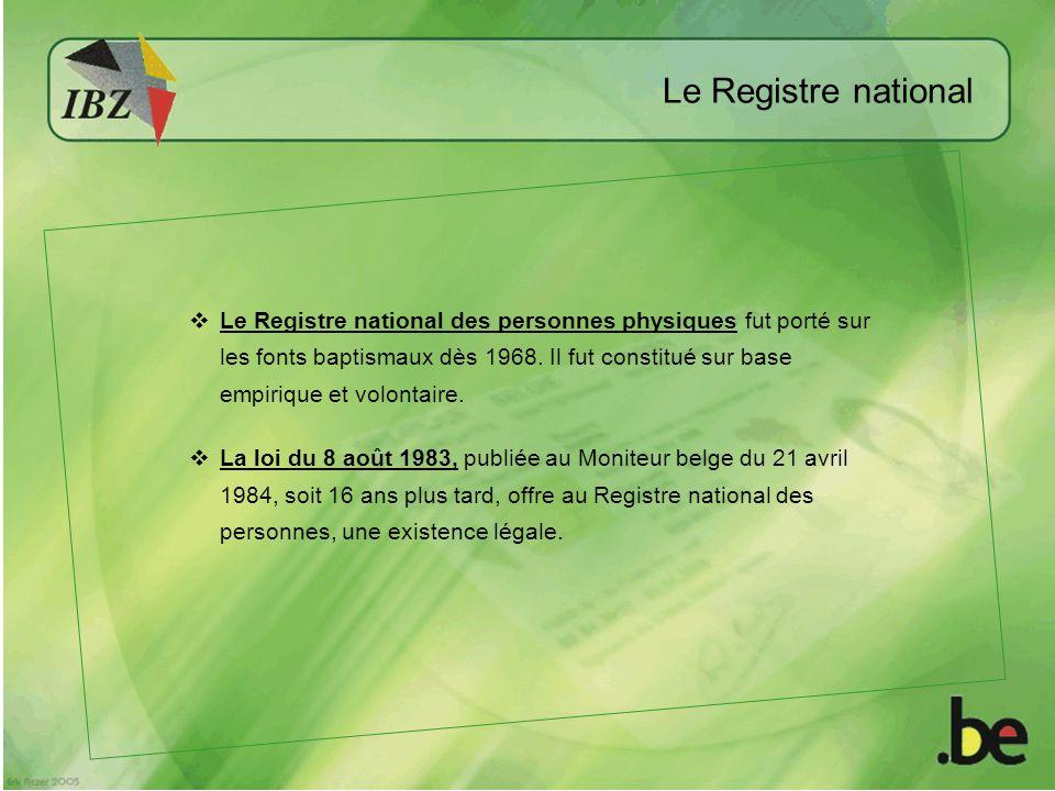 Le premier article de la loi du 8 août 1983 présente le Registre National comme: un système de traitement dinformations, qui assure, conformément aux dispositions de la loi, lenregistrement, la mémorisation et la communication des informations relatives à lidentification des personnes physiques » Objectifs du Registre national