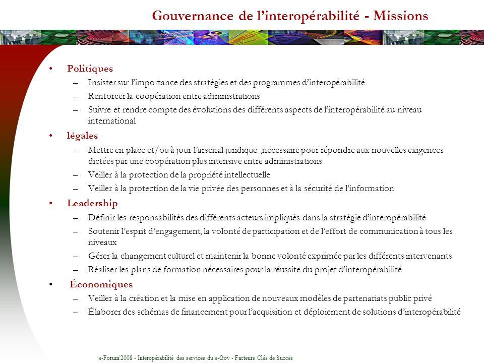 e-Forum'2008 - Interopérabilité des services du e-Gov - Facteurs Clés de Succès Gouvernance de linteropérabilité - Missions Politiques –Insister sur l