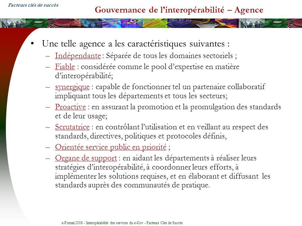 e-Forum'2008 - Interopérabilité des services du e-Gov - Facteurs Clés de Succès Gouvernance de linteropérabilité – Agence Une telle agence a les carac