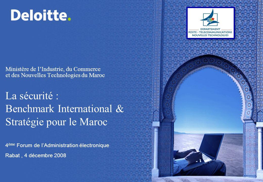 Ministère de lIndustrie, du Commerce et des Nouvelles Technologies du Maroc 4 ème Forum de lAdministration électronique Rabat, 4 décembre 2008 La sécurité : Benchmark International & Stratégie pour le Maroc