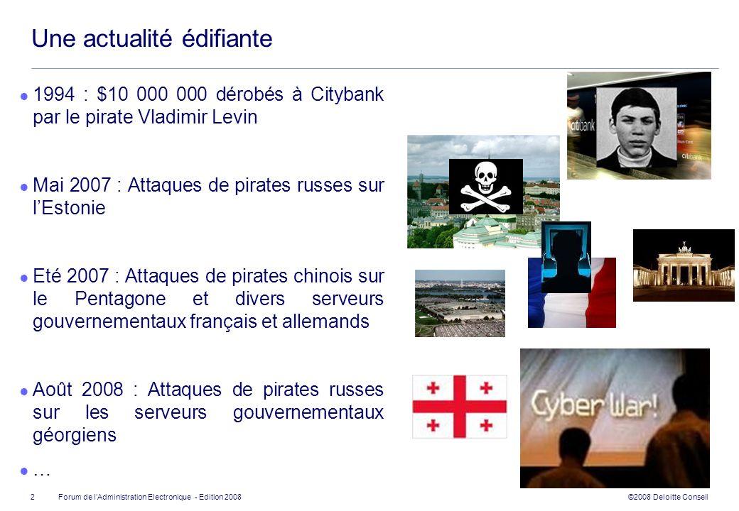 ©2008 Deloitte Conseil Forum de lAdministration Electronique - Edition 2008 Une actualité édifiante 1994 : $10 000 000 dérobés à Citybank par le pirat