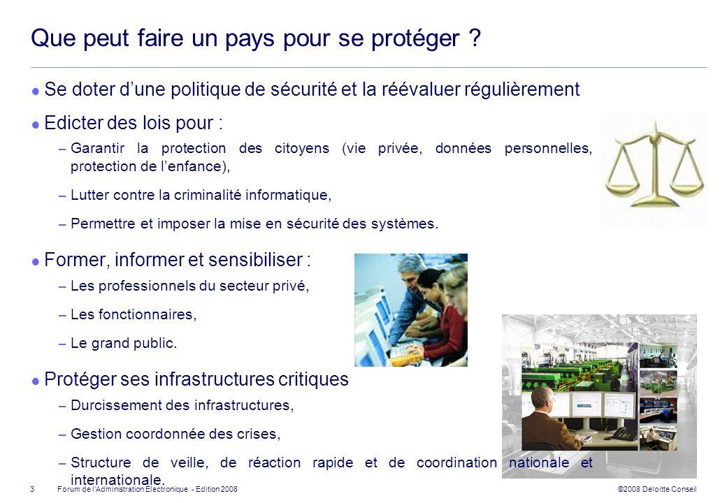 ©2008 Deloitte Conseil Forum de lAdministration Electronique - Edition 2008 Que peut faire un pays pour se protéger ? Se doter dune politique de sécur