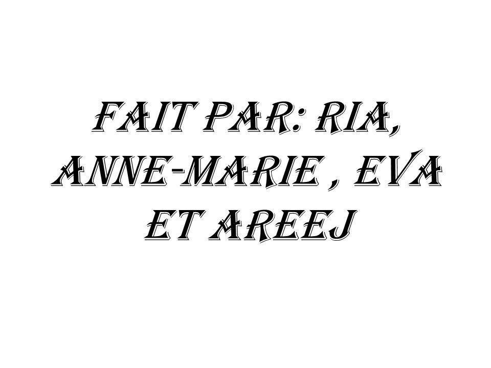 Fait par: Ria, Anne-Marie, Eva et Areej