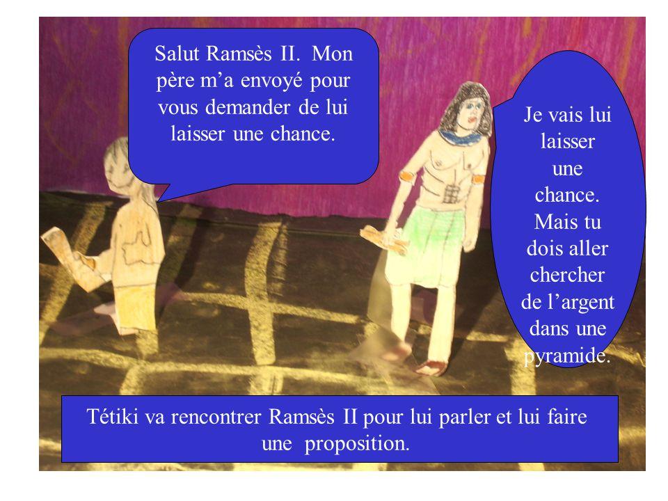 Salut Ramsès II. Mon père ma envoyé pour vous demander de lui laisser une chance.