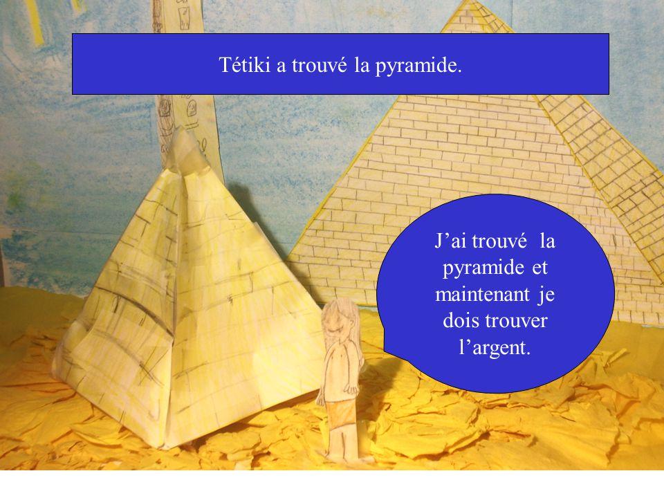 Tétiki a trouvé la pyramide. Jai trouvé la pyramide et maintenant je dois trouver largent.