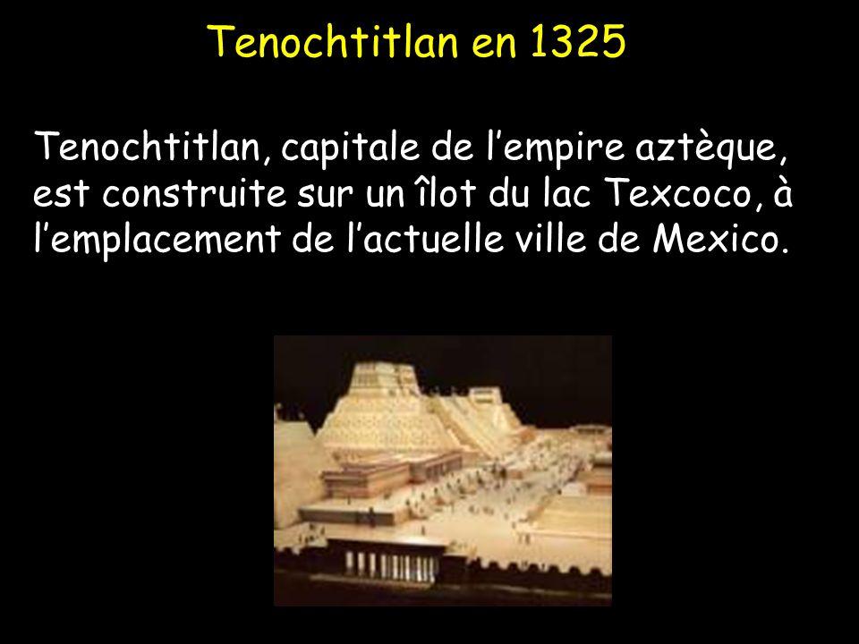 Tenochtitlan en 1325 Tenochtitlan, capitale de lempire aztèque, est construite sur un îlot du lac Texcoco, à lemplacement de lactuelle ville de Mexico