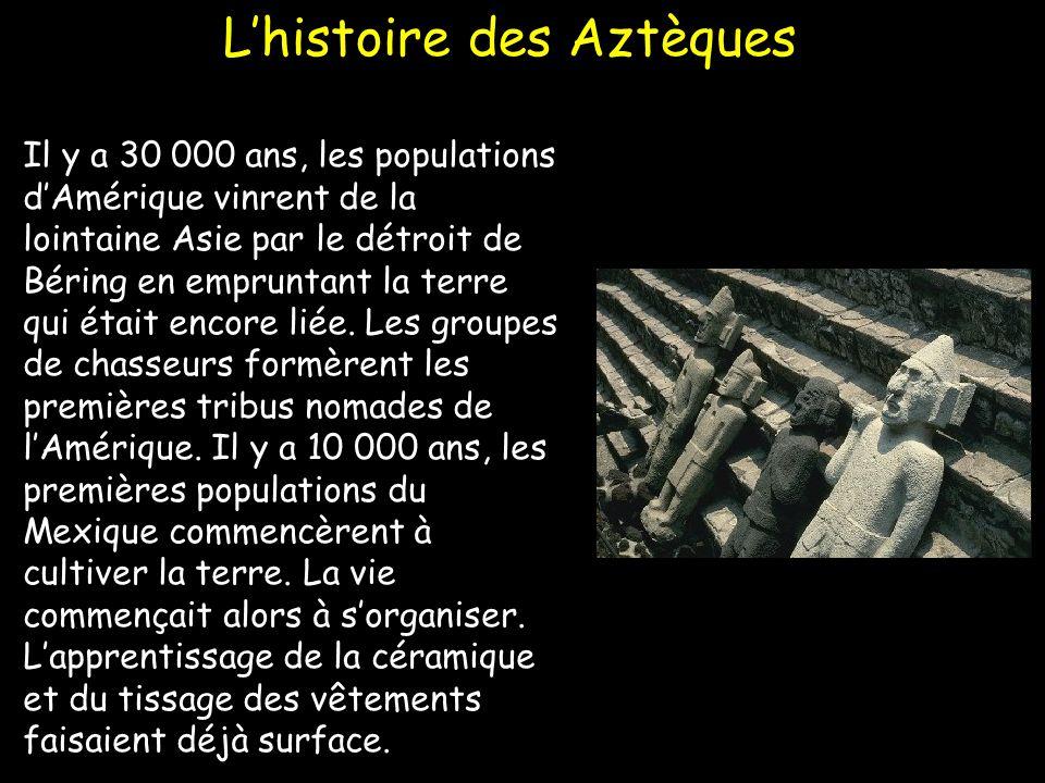 Lhistoire des Aztèques Il y a 30 000 ans, les populations dAmérique vinrent de la lointaine Asie par le détroit de Béring en empruntant la terre qui é