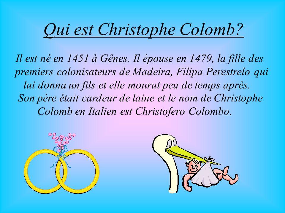 Qui est Christophe Colomb? Il est né en 1451 à Gênes. Il épouse en 1479, la fille des premiers colonisateurs de Madeira, Filipa Perestrelo qui lui don