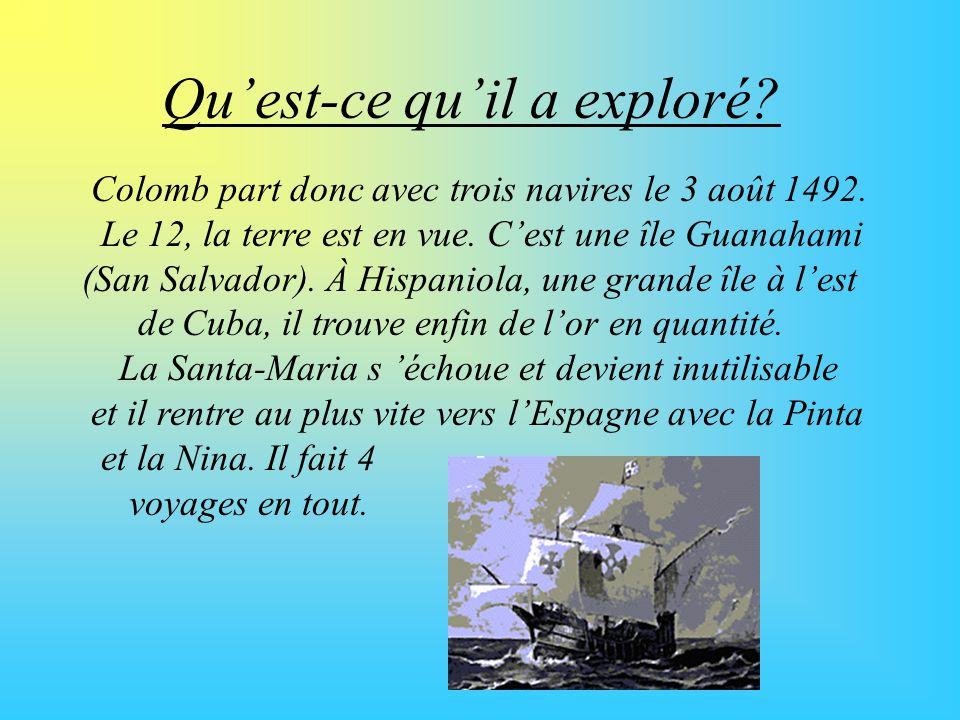 Quest-ce quil a exploré? Colomb part donc avec trois navires le 3 août 1492. Le 12, la terre est en vue. Cest une île Guanahami (San Salvador). À Hisp