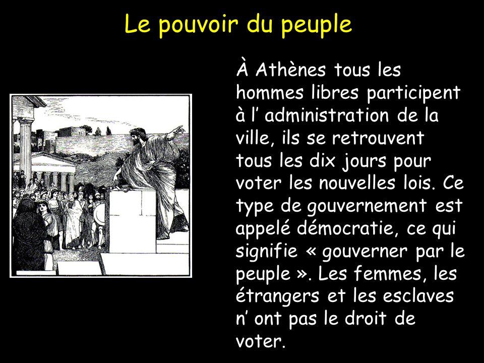 Le pouvoir du peuple À Athènes tous les hommes libres participent à l administration de la ville, ils se retrouvent tous les dix jours pour voter les nouvelles lois.