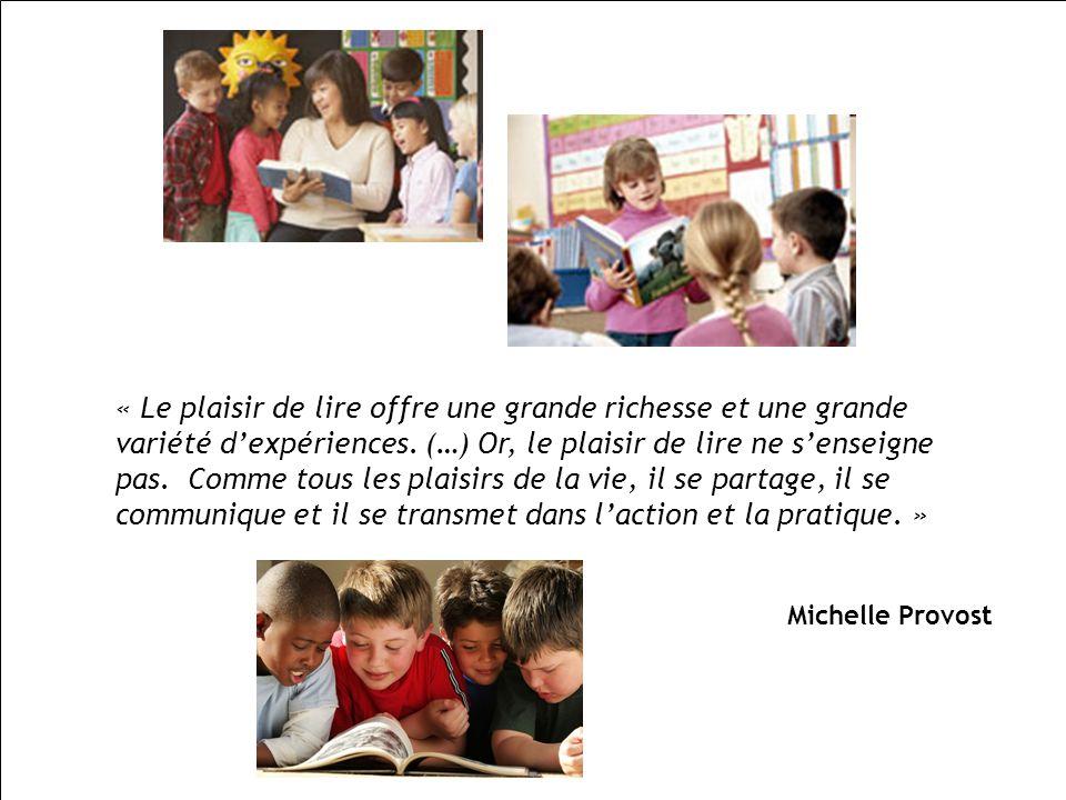 « Le plaisir de lire offre une grande richesse et une grande variété dexpériences. (…) Or, le plaisir de lire ne senseigne pas. Comme tous les plaisir