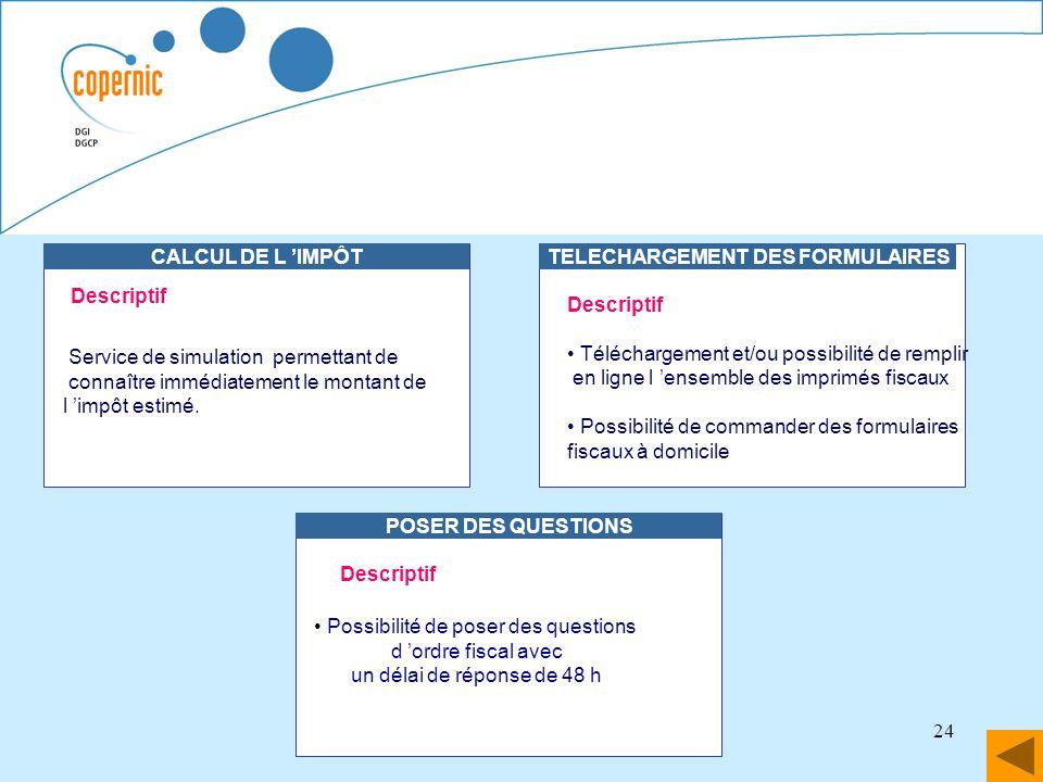 24 CALCUL DE L IMPÔT Service de simulation permettant de connaître immédiatement le montant de l impôt estimé. TELECHARGEMENT DES FORMULAIRES Descript