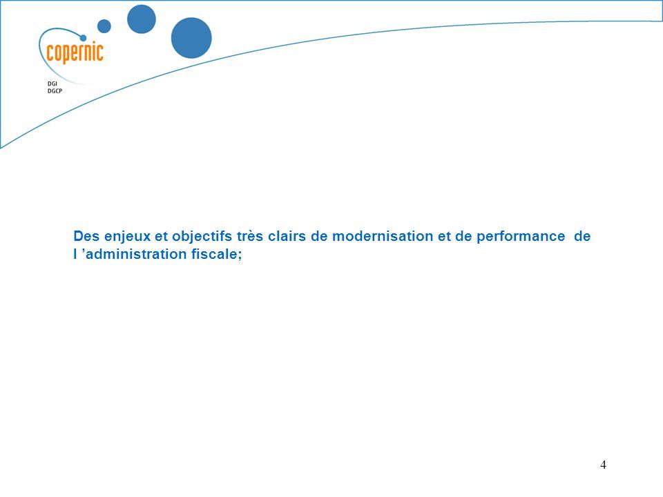 4 Des enjeux et objectifs très clairs de modernisation et de performance de l administration fiscale;