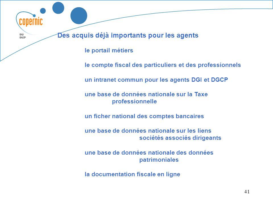 41 Des acquis déjà importants pour les agents le portail métiers le compte fiscal des particuliers et des professionnels un intranet commun pour les a