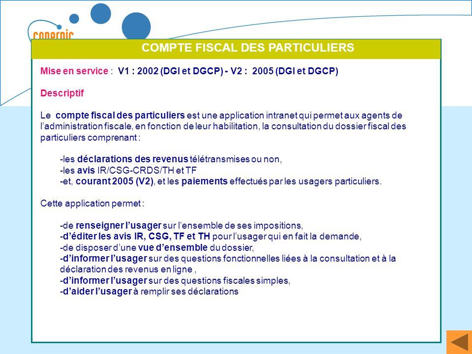 49 Mise en service : V1 : 2002 (DGI et DGCP) - V2 : 2005 (DGI et DGCP) Descriptif Le compte fiscal des particuliers est une application intranet qui p