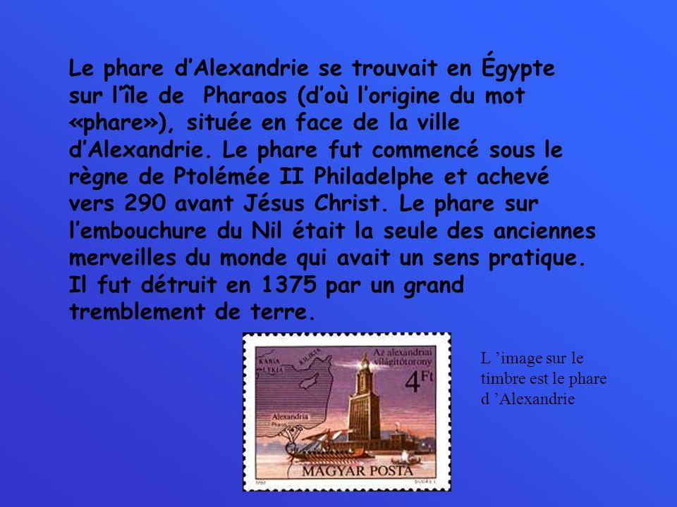 Le phare dAlexandrie se trouvait en Égypte sur lîle de Pharaos (doù lorigine du mot «phare»), située en face de la ville dAlexandrie. Le phare fut com