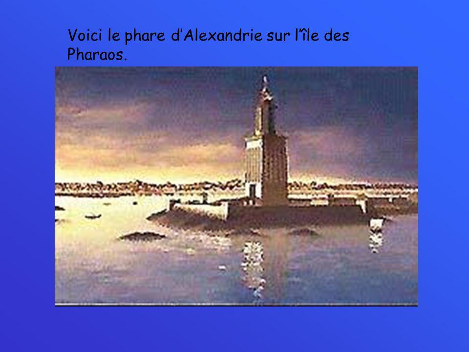Voici le phare dAlexandrie sur lîle des Pharaos.