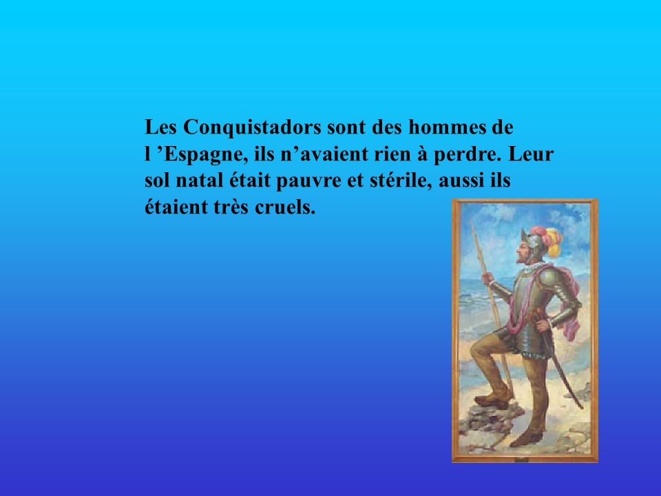 Les Conquistadors sont des hommes de l Espagne, ils navaient rien à perdre.