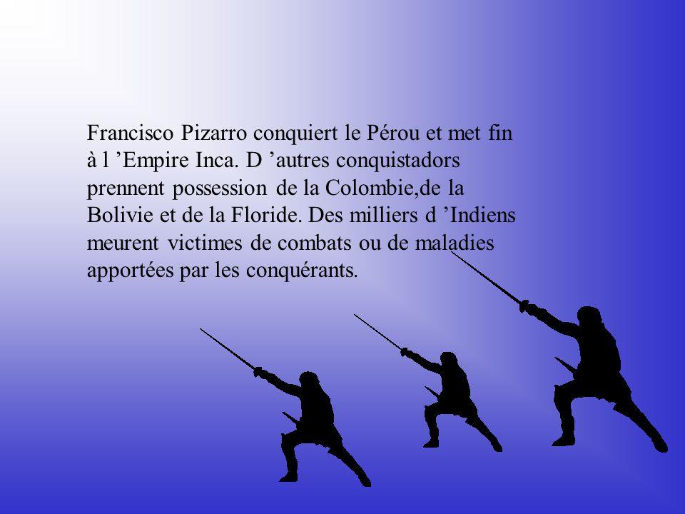Francisco Pizarro conquiert le Pérou et met fin à l Empire Inca.