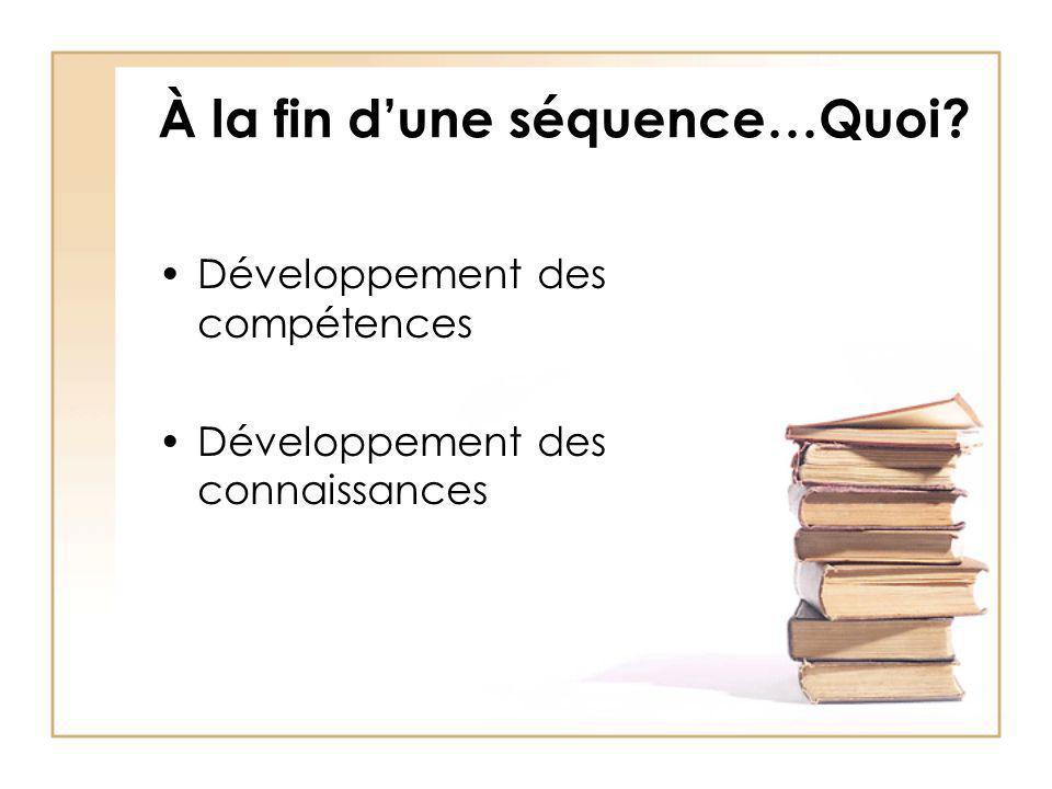 À la fin dune séquence…Quoi? Développement des compétences Développement des connaissances