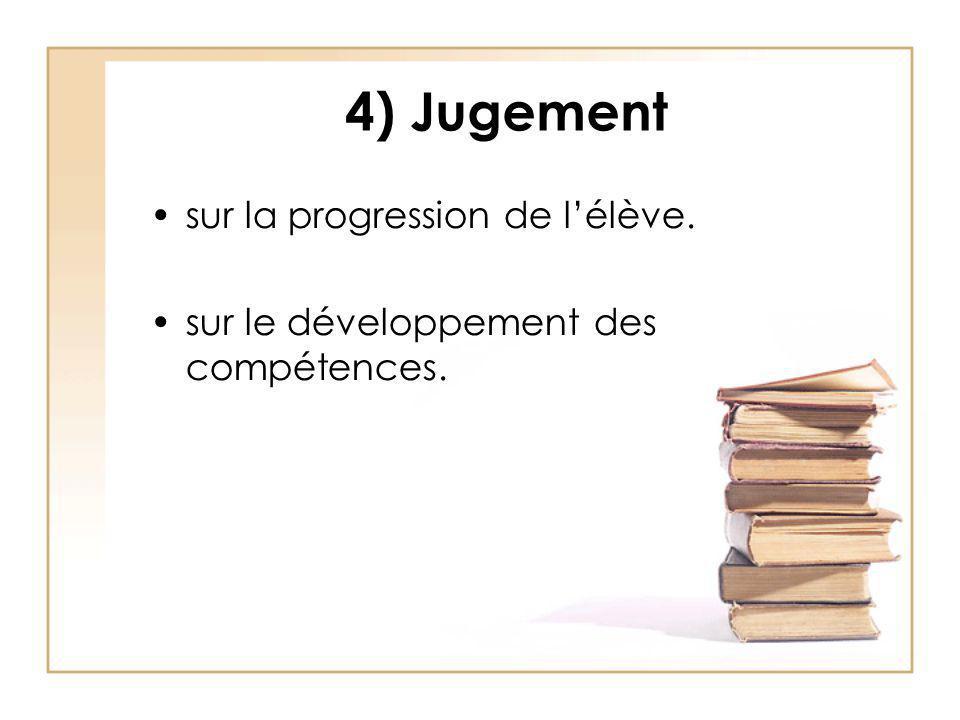 4) Jugement sur la progression de lélève. sur le développement des compétences.