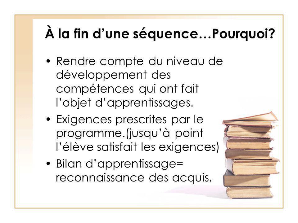 À la fin dune séquence…Pourquoi? Rendre compte du niveau de développement des compétences qui ont fait lobjet dapprentissages. Exigences prescrites pa