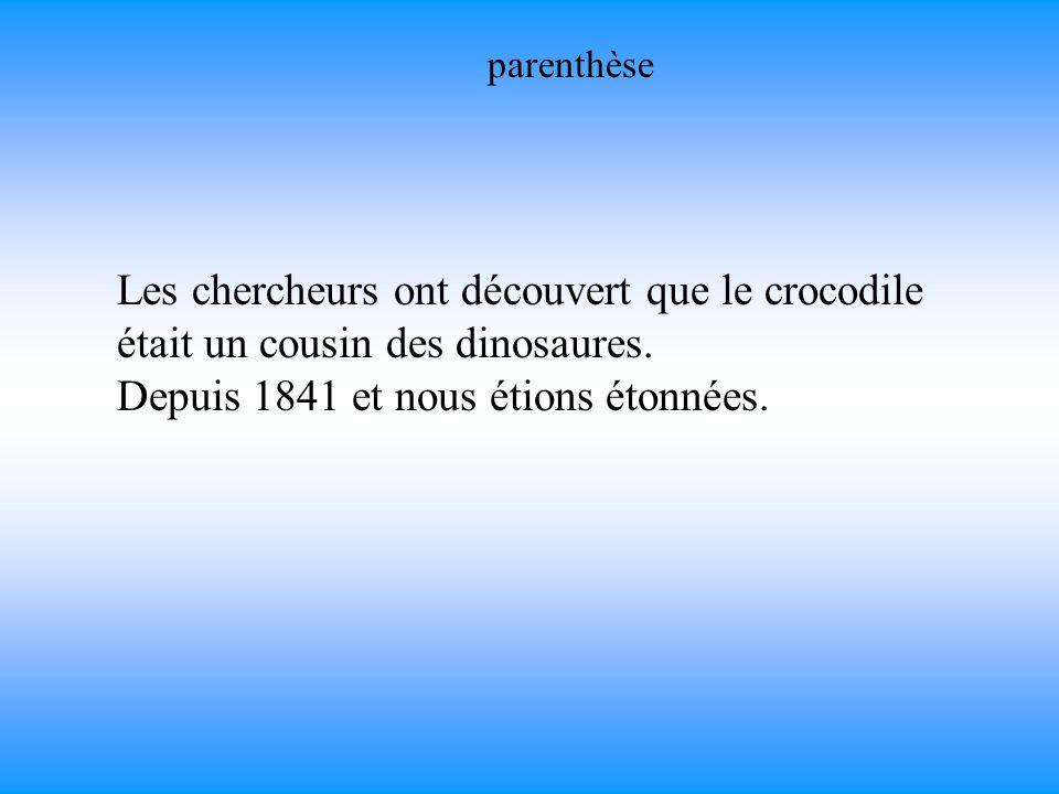 parenthèse Les chercheurs ont découvert que le crocodile était un cousin des dinosaures.